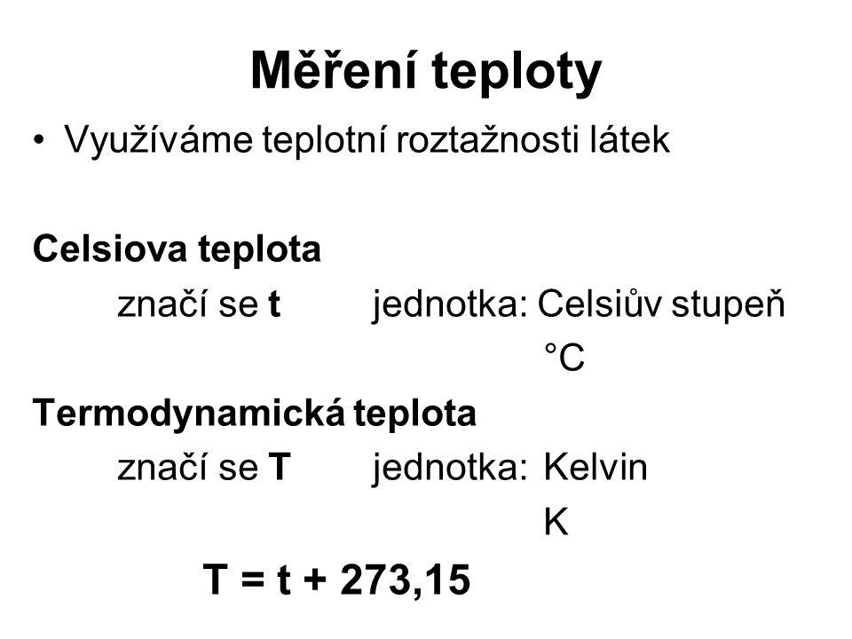 Měření teploty T = t + 273,15 Využíváme teplotní roztažnosti látek
