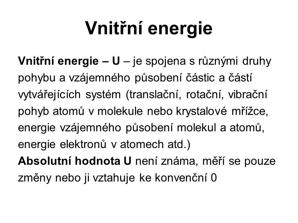 Vnitřní energie Vnitřní energie – U – je spojena s různými druhy