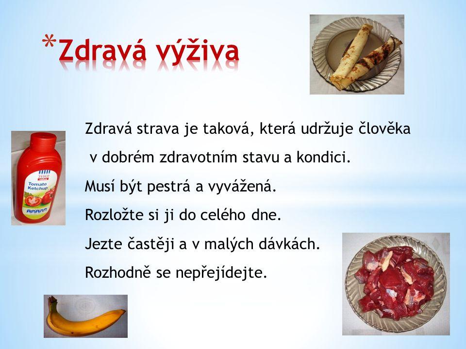 Zdravá výživa Zdravá strava je taková, která udržuje člověka