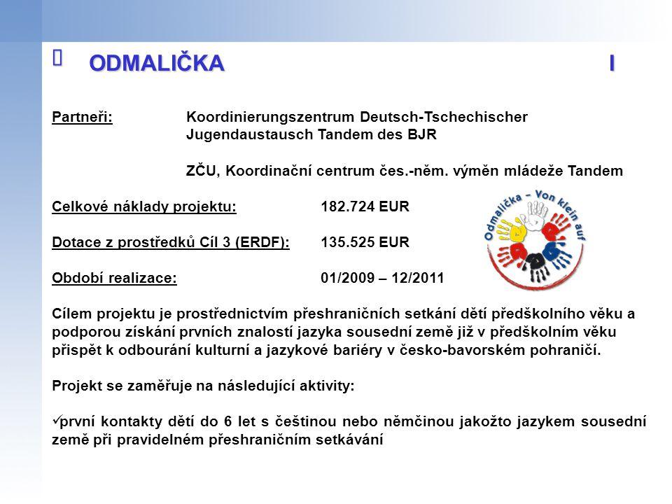 î ODMALIČKA I. Partneři: Koordinierungszentrum Deutsch-Tschechischer Jugendaustausch Tandem des BJR.