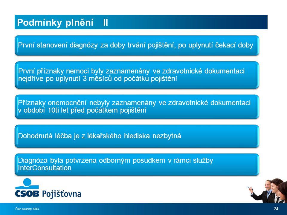 Podmínky plnění II První stanovení diagnózy za doby trvání pojištění, po uplynutí čekací doby.