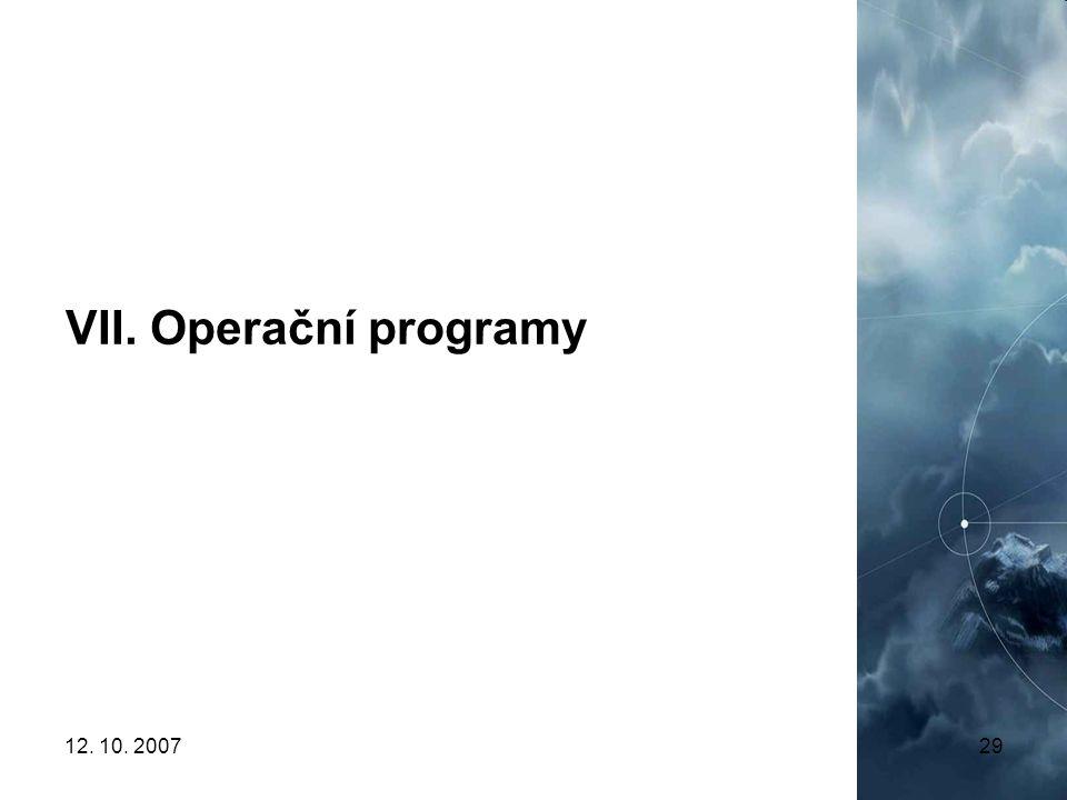 VII. Operační programy 12. 10. 2007
