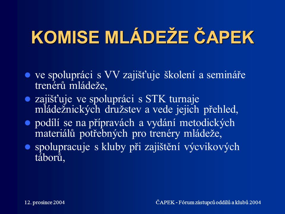 KOMISE MLÁDEŽE ČAPEK ve spolupráci s VV zajišťuje školení a semináře trenérů mládeže,