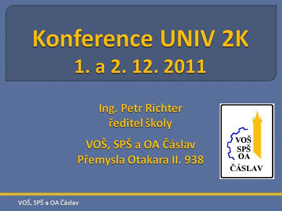 Konference UNIV 2K 1. a 2. 12. 2011 Ing. Petr Richter ředitel školy VOŠ, SPŠ a OA Čáslav Přemysla Otakara II. 938