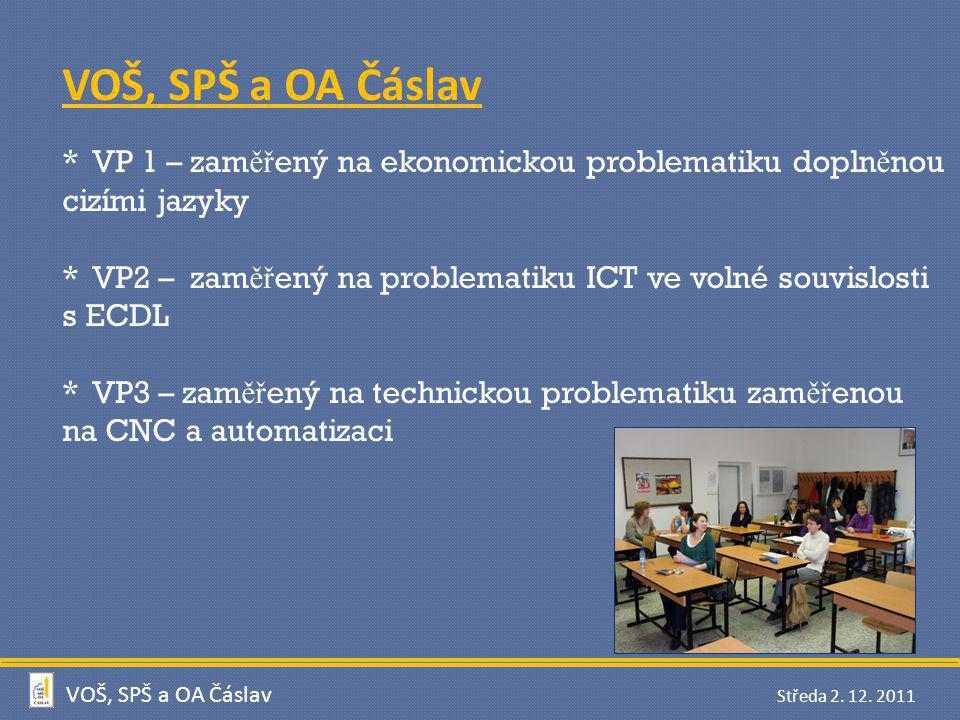VOŠ, SPŠ a OA Čáslav * VP 1 – zaměřený na ekonomickou problematiku doplněnou cizími jazyky.
