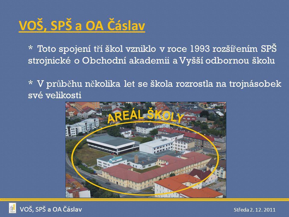 VOŠ, SPŠ a OA Čáslav * Toto spojení tří škol vzniklo v roce 1993 rozšířením SPŠ strojnické o Obchodní akademii a Vyšší odbornou školu.