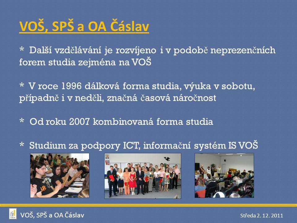 VOŠ, SPŠ a OA Čáslav * Další vzdělávání je rozvíjeno i v podobě neprezenčních forem studia zejména na VOŠ.