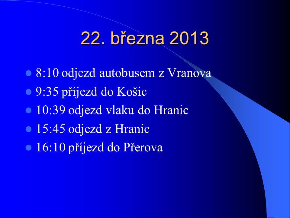 22. března 2013 8:10 odjezd autobusem z Vranova 9:35 příjezd do Košic