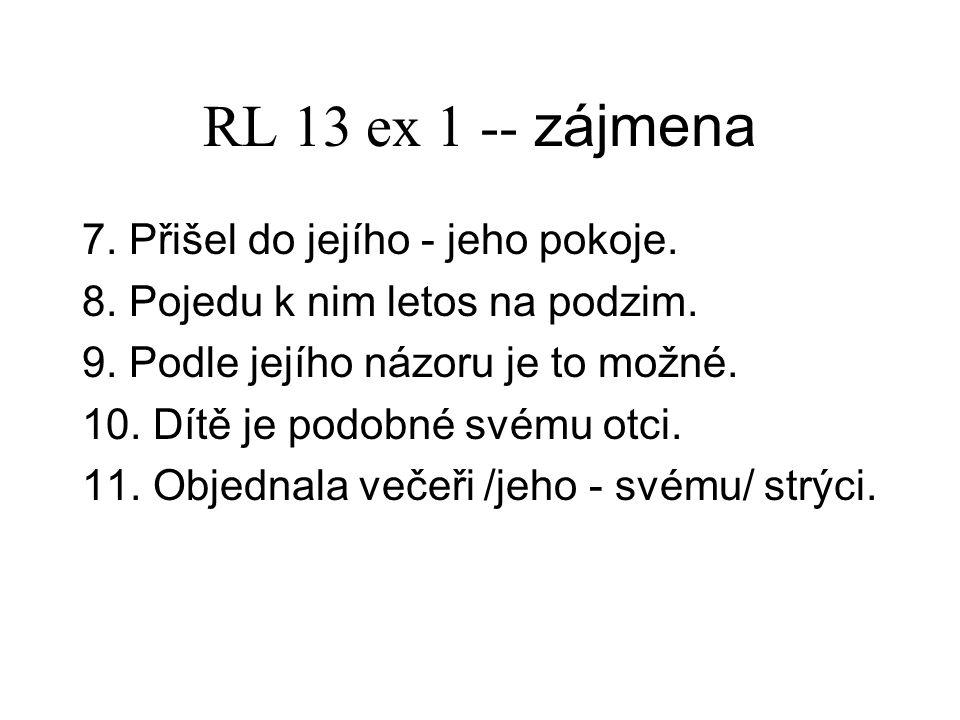 RL 13 ex 1 -- zájmena 7. Přišel do jejího - jeho pokoje.