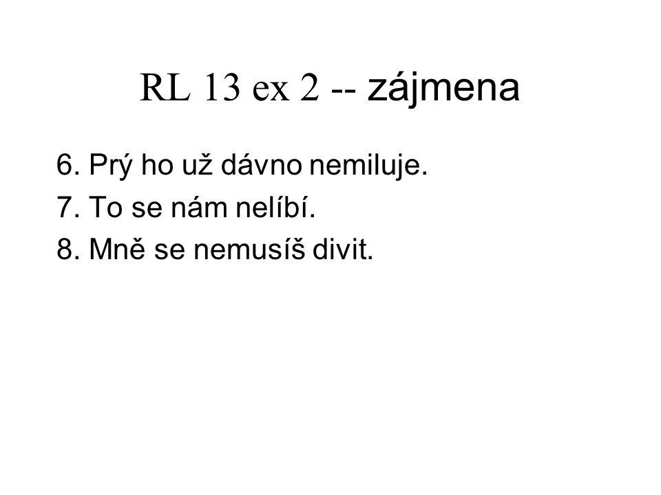 RL 13 ex 2 -- zájmena 6. Prý ho už dávno nemiluje.