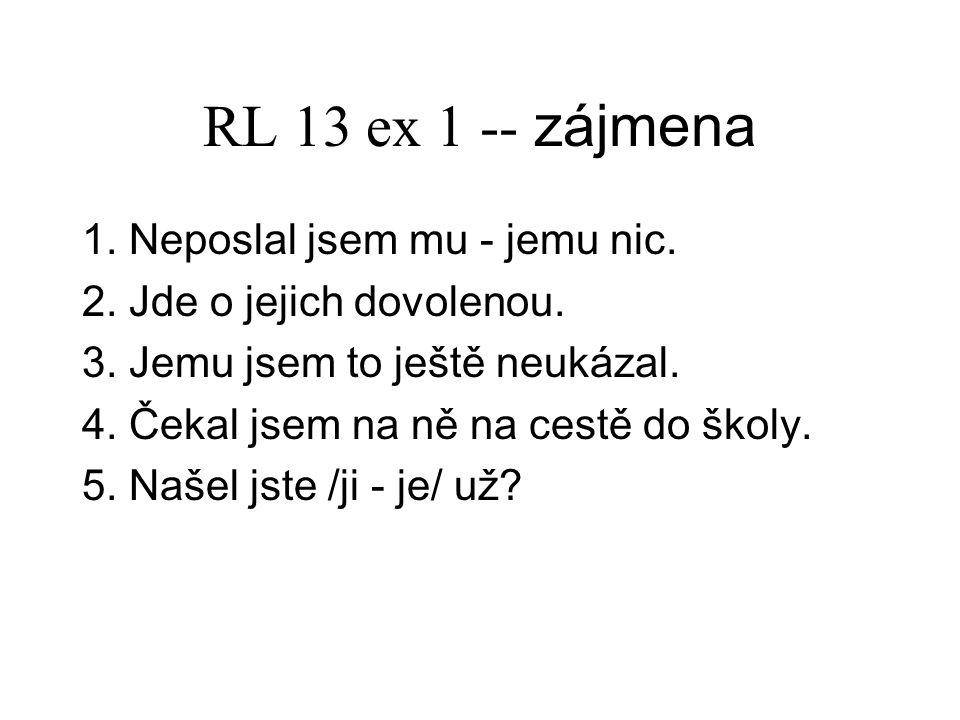 RL 13 ex 1 -- zájmena 1. Neposlal jsem mu - jemu nic.