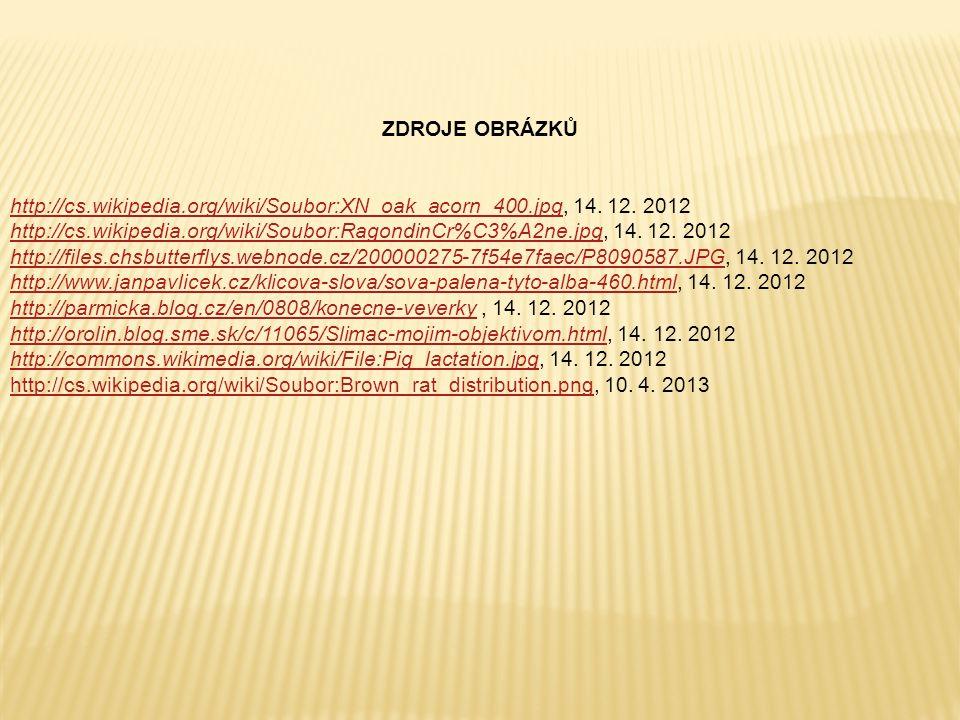 ZDROJE OBRÁZKŮ http://cs.wikipedia.org/wiki/Soubor:XN_oak_acorn_400.jpg, 14. 12. 2012.
