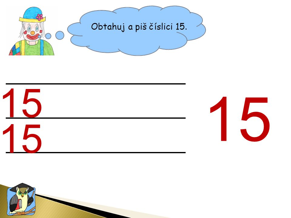 Obtahuj a piš číslici 15. 15 15 15