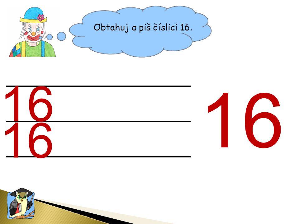 Obtahuj a piš číslici 16. 16 16 16