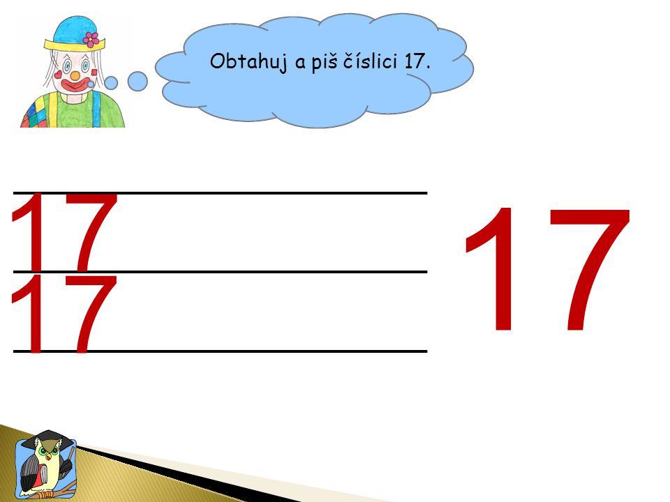 Obtahuj a piš číslici 17. 17 17 17