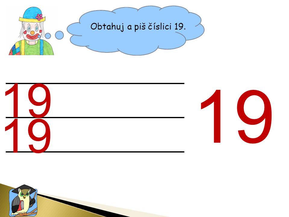 Obtahuj a piš číslici 19. 19 19 19