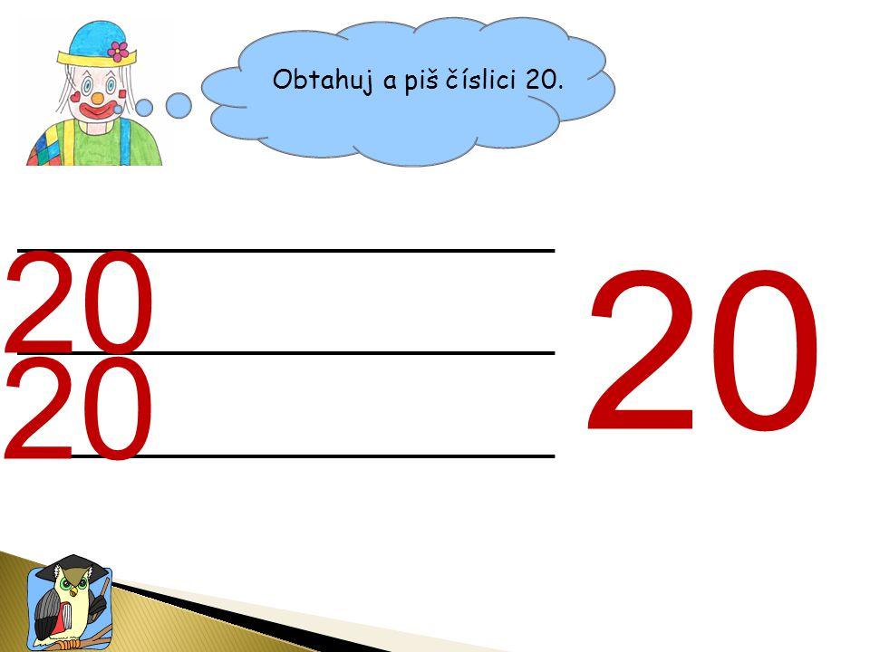 Obtahuj a piš číslici 20. 20 20 20