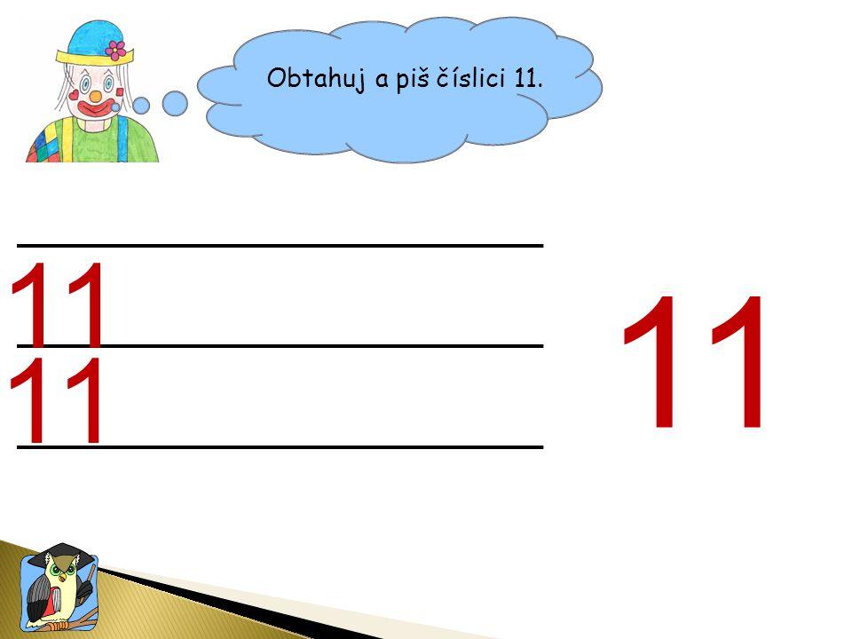 Obtahuj a piš číslici 11. 11 11 11