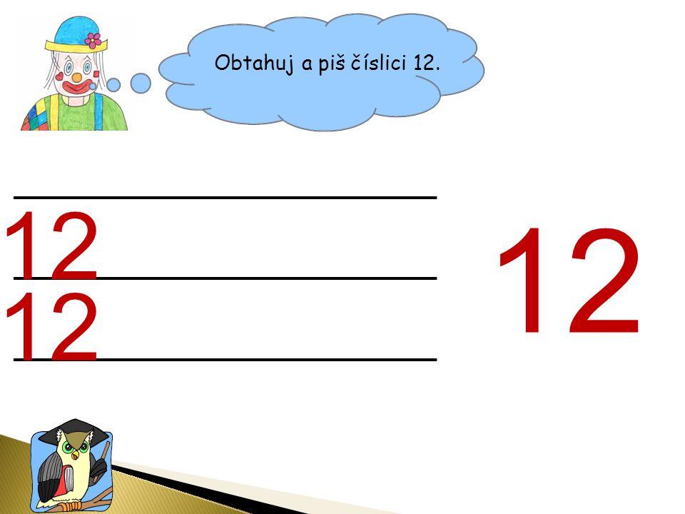 Obtahuj a piš číslici 12. 12 12 12