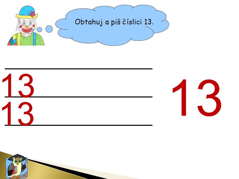 Obtahuj a piš číslici 13. 13 13 13