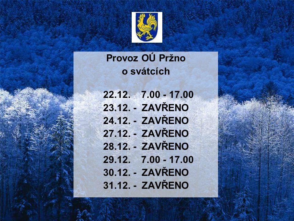 Provoz OÚ Pržno o svátcích. 22.12. 7.00 - 17.00. 23.12. - ZAVŘENO. 24.12. - ZAVŘENO. 27.12. - ZAVŘENO.