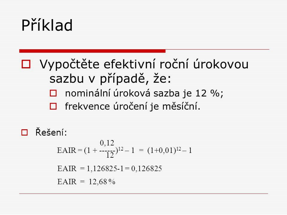 Příklad Vypočtěte efektivní roční úrokovou sazbu v případě, že: 0,12