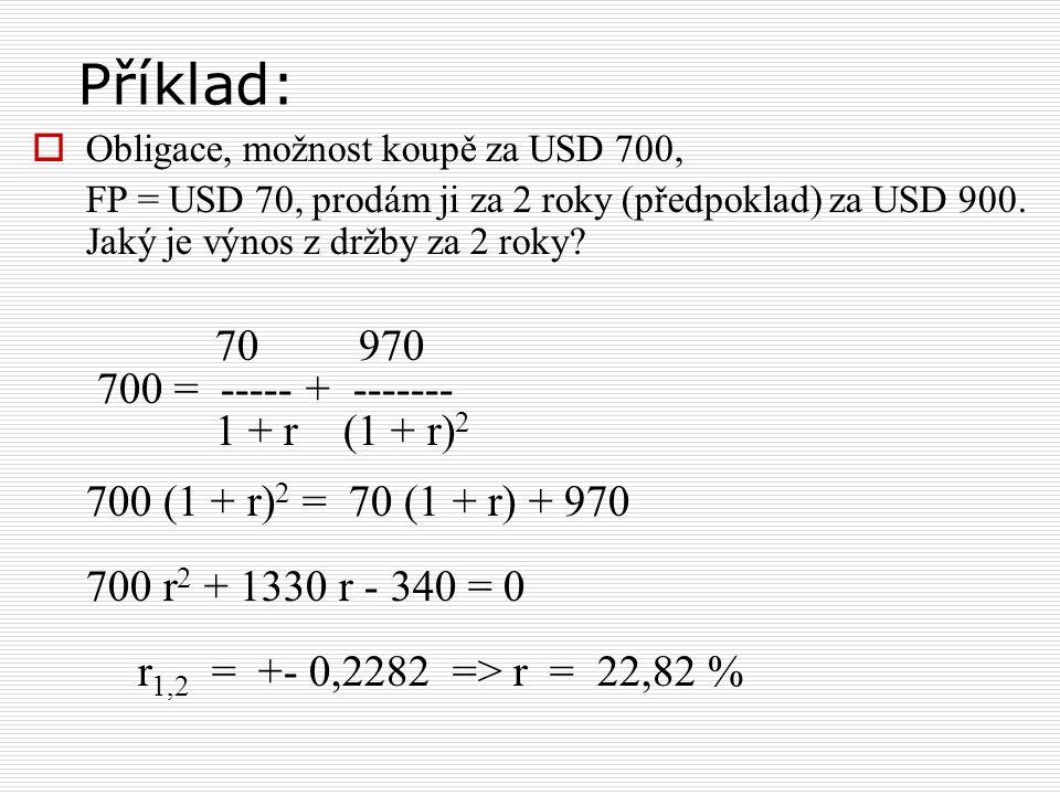Příklad: 70 970 700 = ----- + ------- 1 + r (1 + r)2