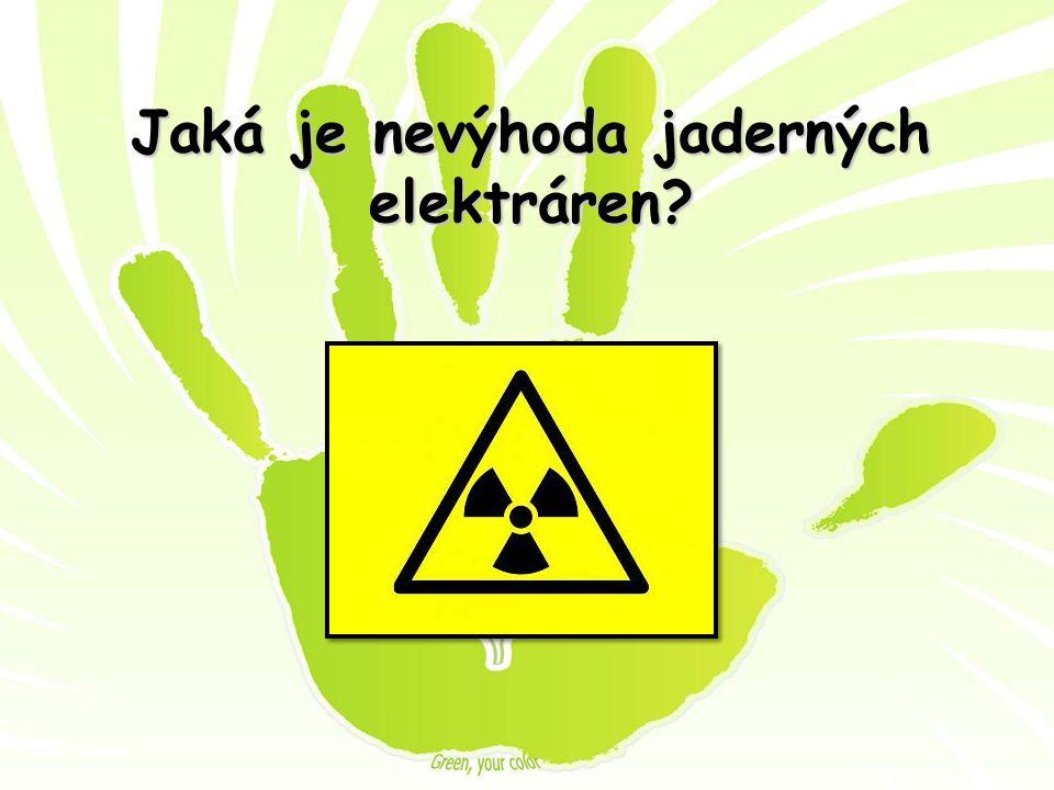 Jaká je nevýhoda jaderných elektráren