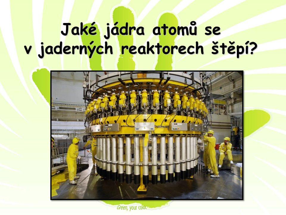 Jaké jádra atomů se v jaderných reaktorech štěpí