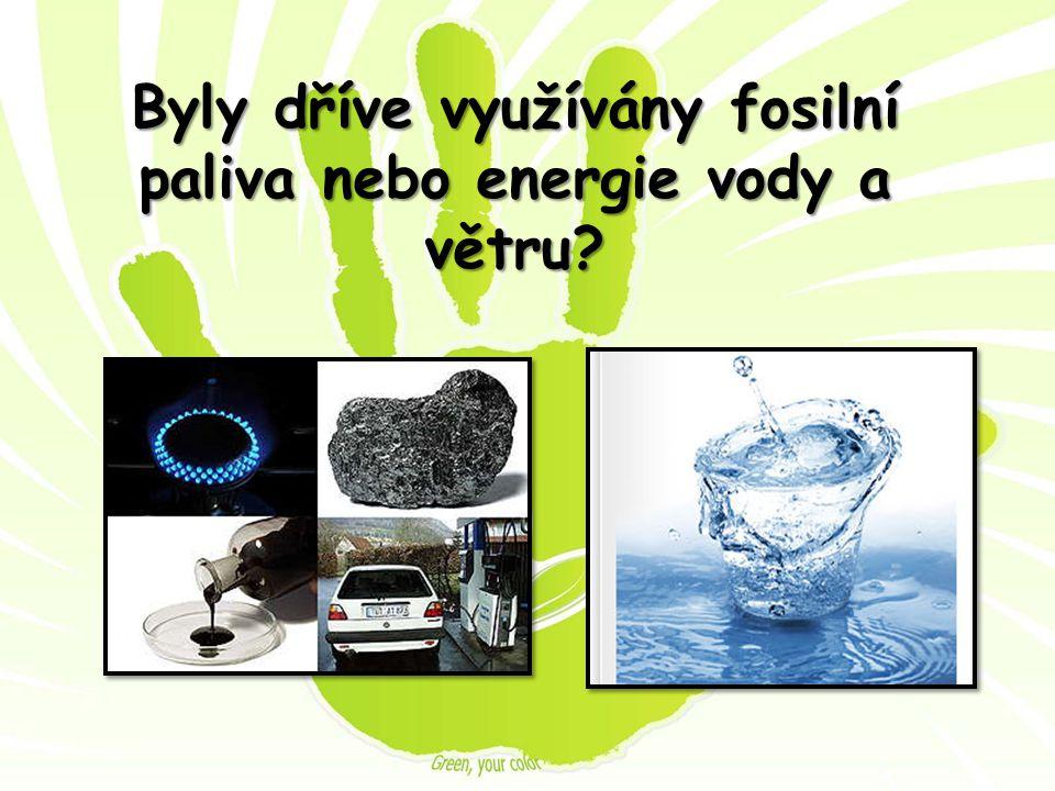 Byly dříve využívány fosilní paliva nebo energie vody a větru