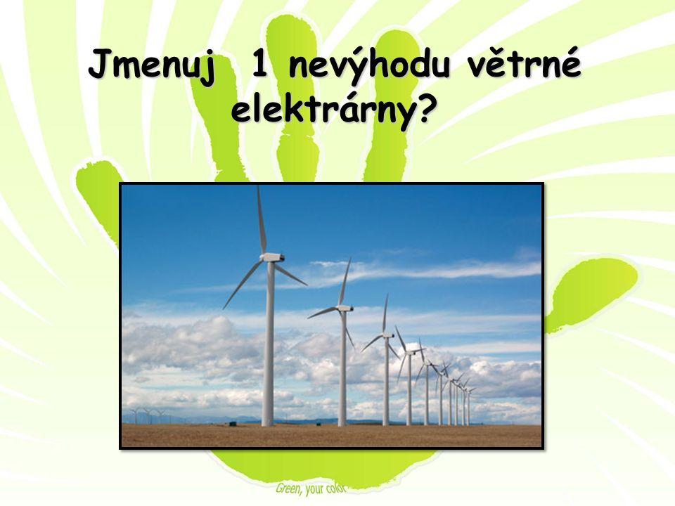 Jmenuj 1 nevýhodu větrné elektrárny