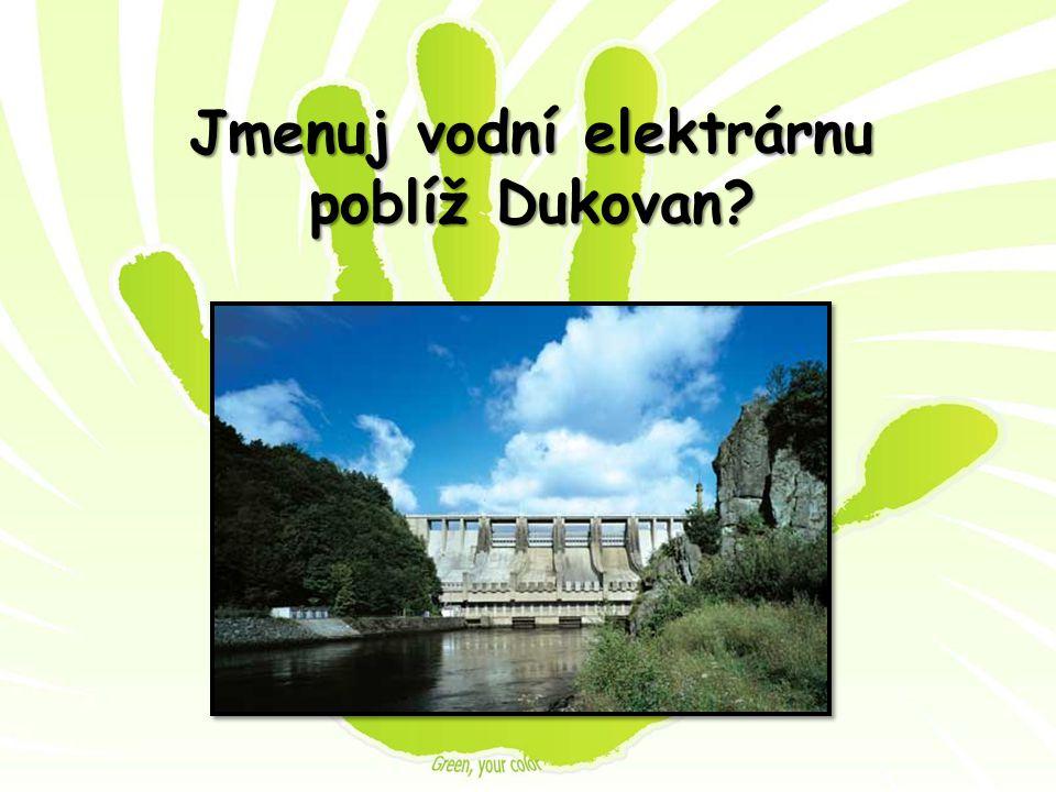 Jmenuj vodní elektrárnu poblíž Dukovan