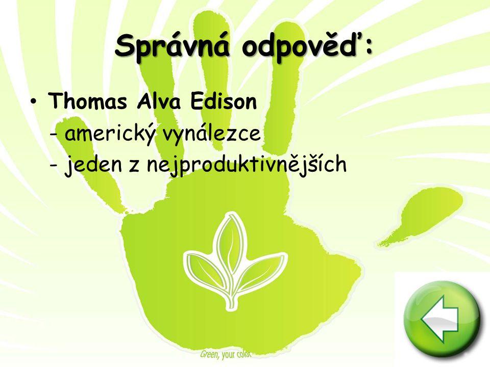 Správná odpověď: Thomas Alva Edison - americký vynálezce
