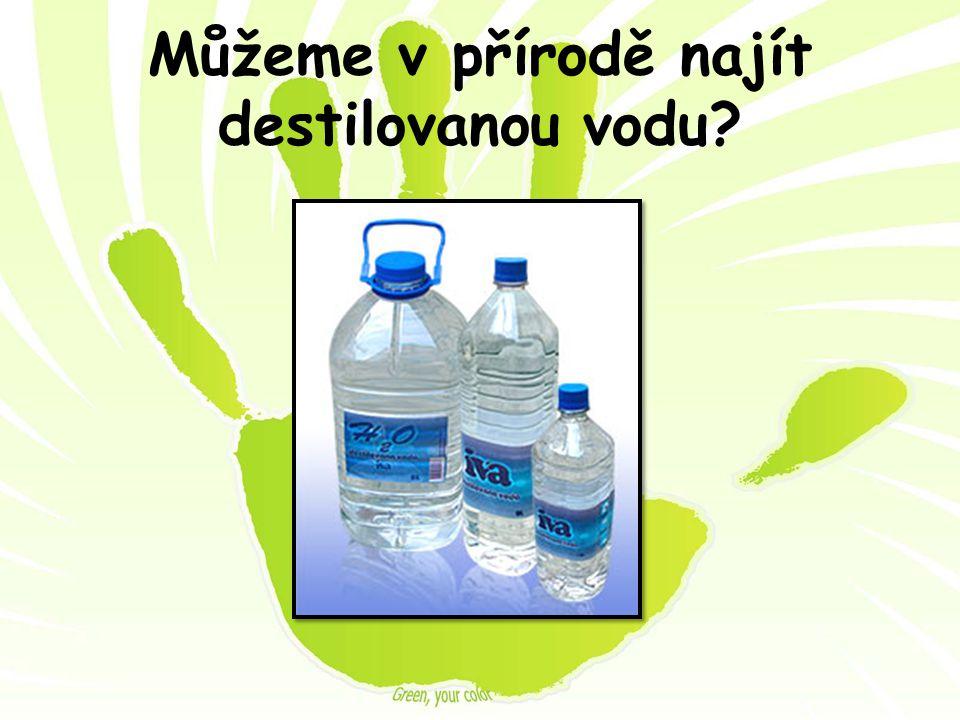 Můžeme v přírodě najít destilovanou vodu