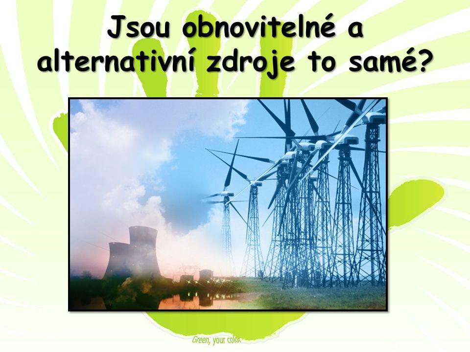 Jsou obnovitelné a alternativní zdroje to samé