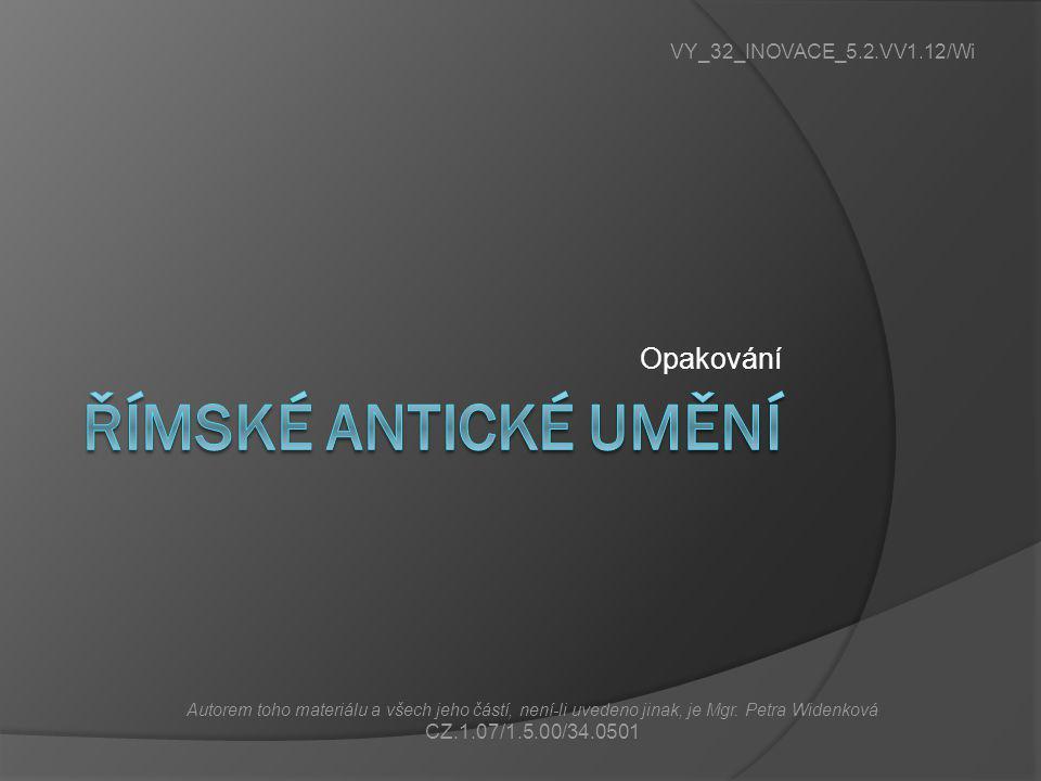 ŘÍMSKÉ ANTICKÉ UMĚNÍ Opakování VY_32_INOVACE_5.2.VV1.12/Wi