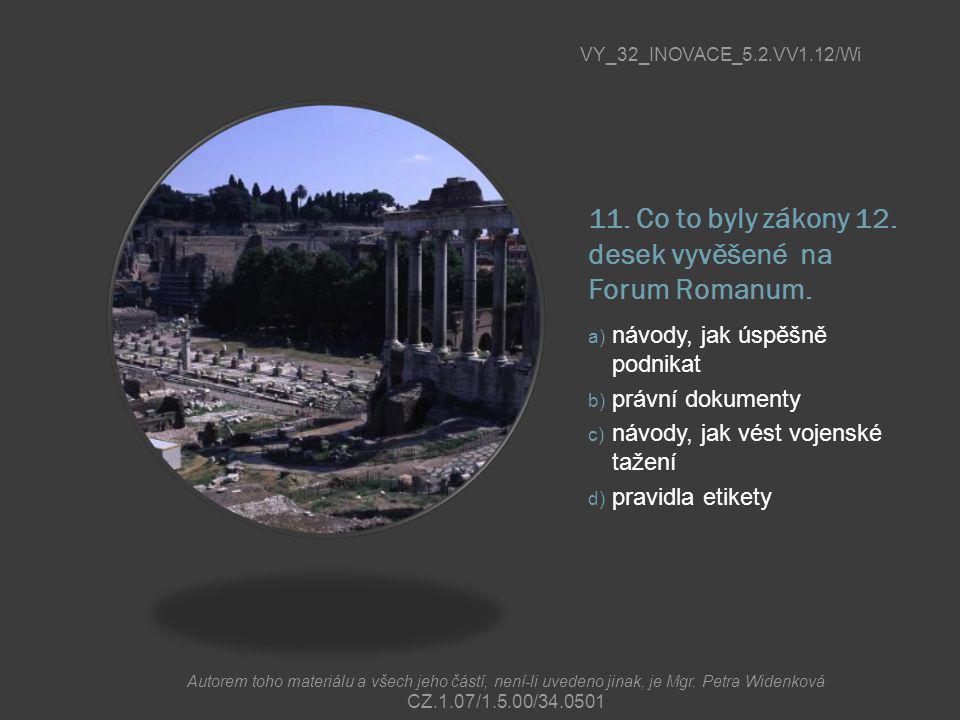 11. Co to byly zákony 12. desek vyvěšené na Forum Romanum.