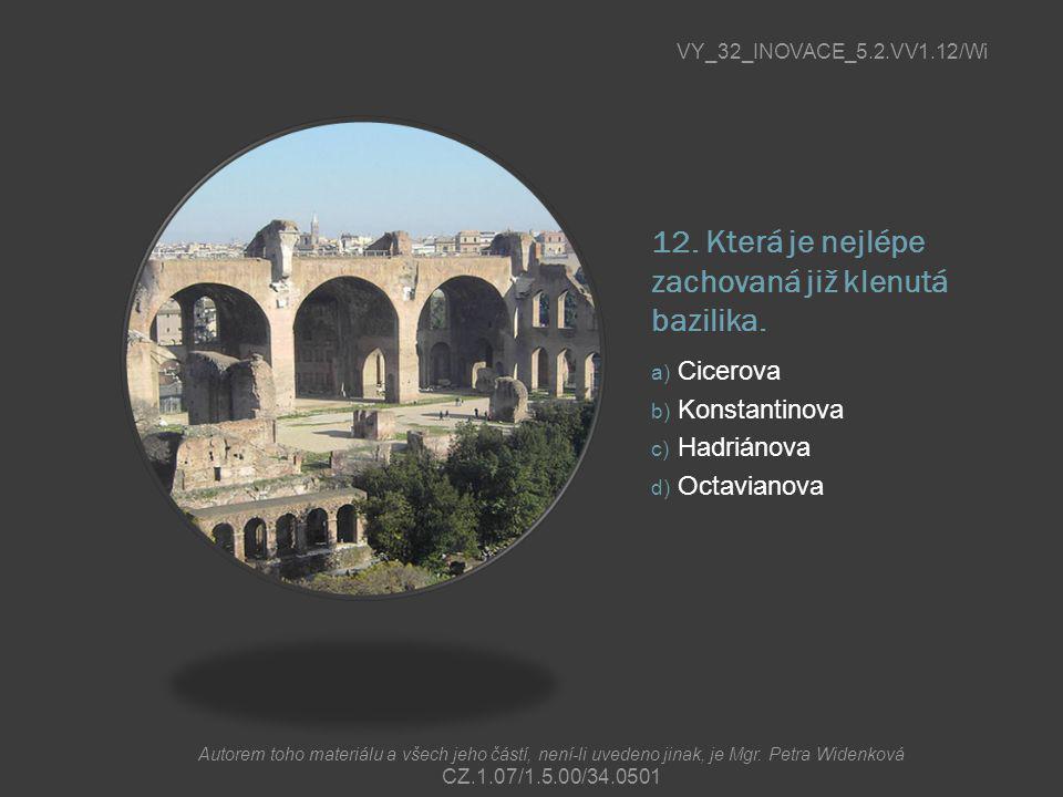 12. Která je nejlépe zachovaná již klenutá bazilika.