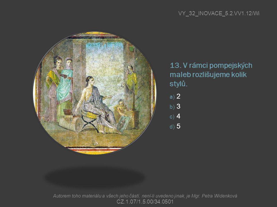 13. V rámci pompejských maleb rozlišujeme kolik stylů.