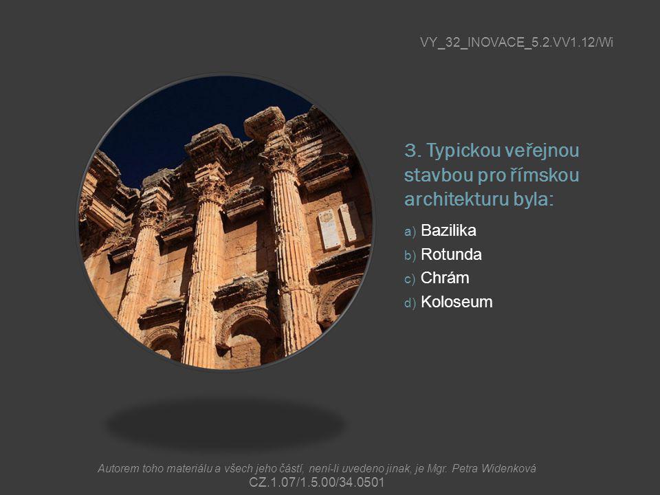 3. Typickou veřejnou stavbou pro římskou architekturu byla: