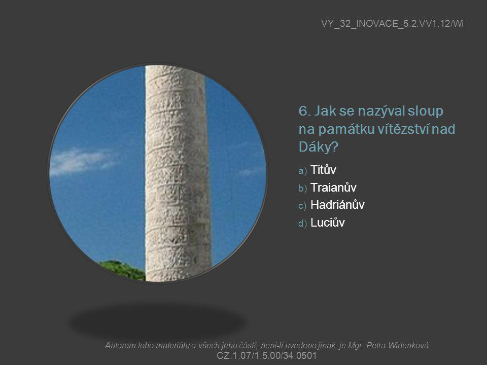 6. Jak se nazýval sloup na památku vítězství nad Dáky