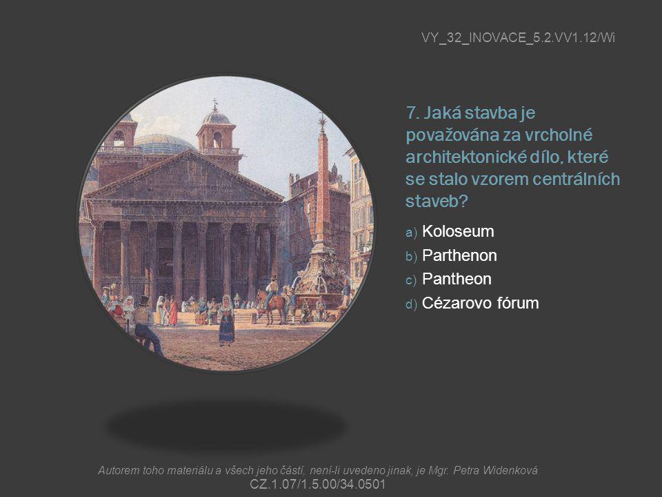 VY_32_INOVACE_5.2.VV1.12/Wi 7. Jaká stavba je považována za vrcholné architektonické dílo, které se stalo vzorem centrálních staveb