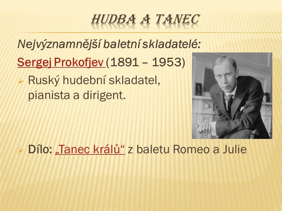 Hudba a tanec Nejvýznamnější baletní skladatelé: