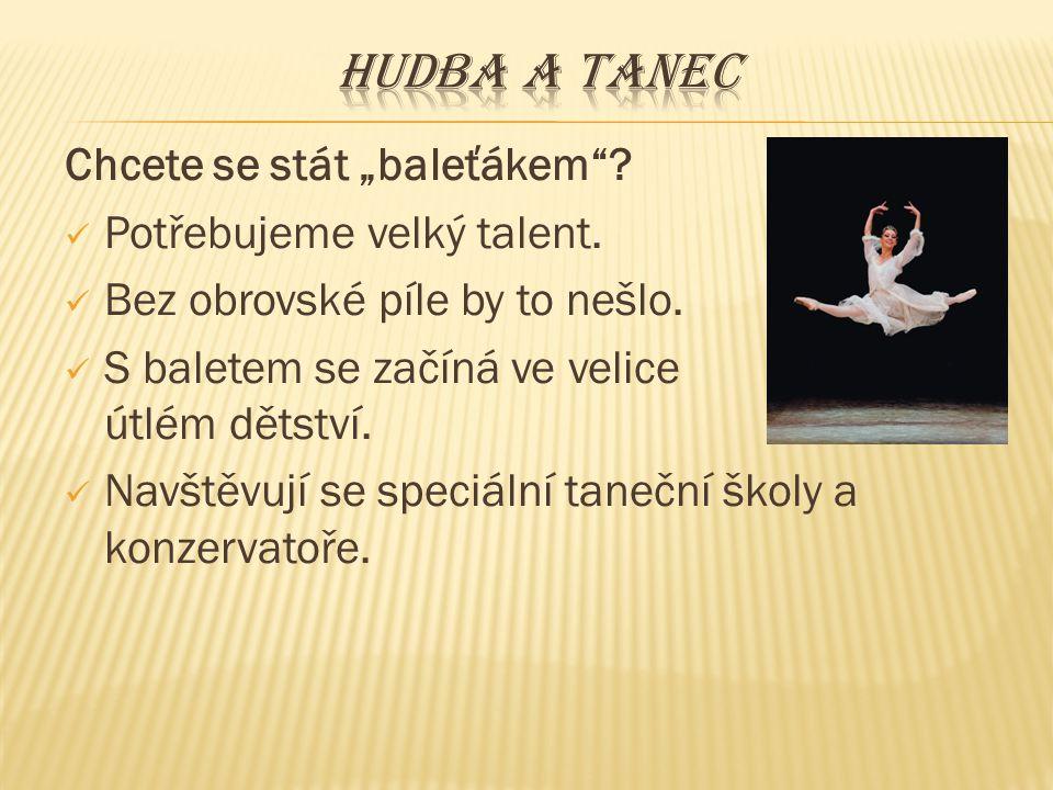"""Hudba a tanec Chcete se stát """"baleťákem Potřebujeme velký talent."""
