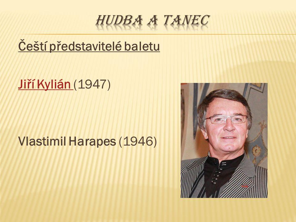 Hudba a tanec Čeští představitelé baletu Jiří Kylián (1947) Vlastimil Harapes (1946)