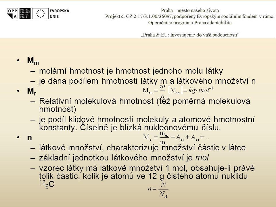 Mm molární hmotnost je hmotnost jednoho molu látky. je dána podílem hmotnosti látky m a látkového množství n.
