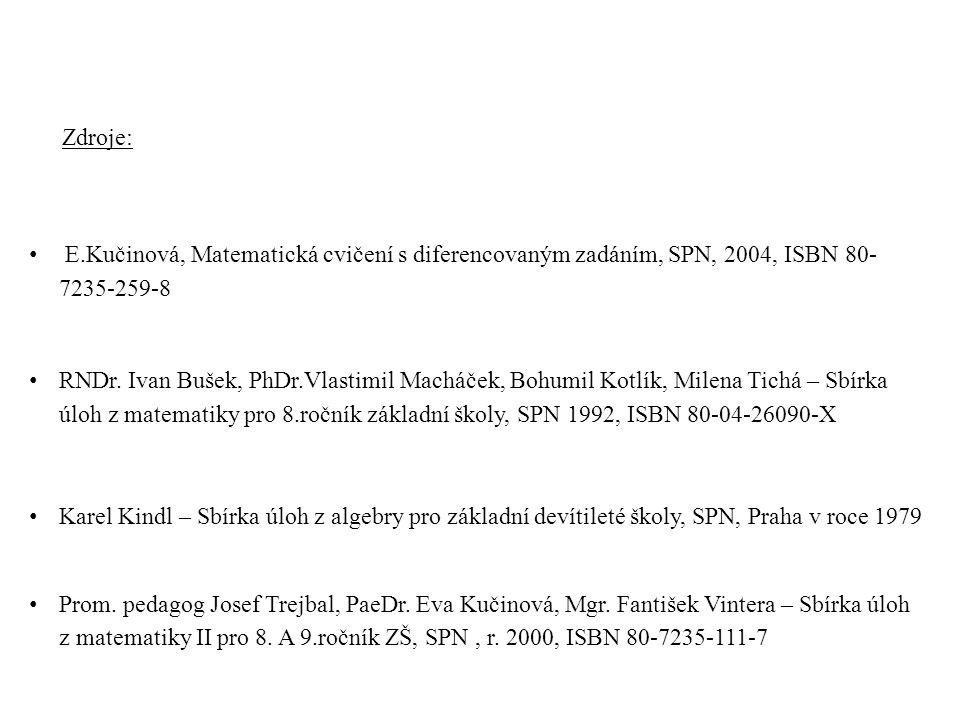 Zdroje: E.Kučinová, Matematická cvičení s diferencovaným zadáním, SPN, 2004, ISBN 80- 7235-259-8.