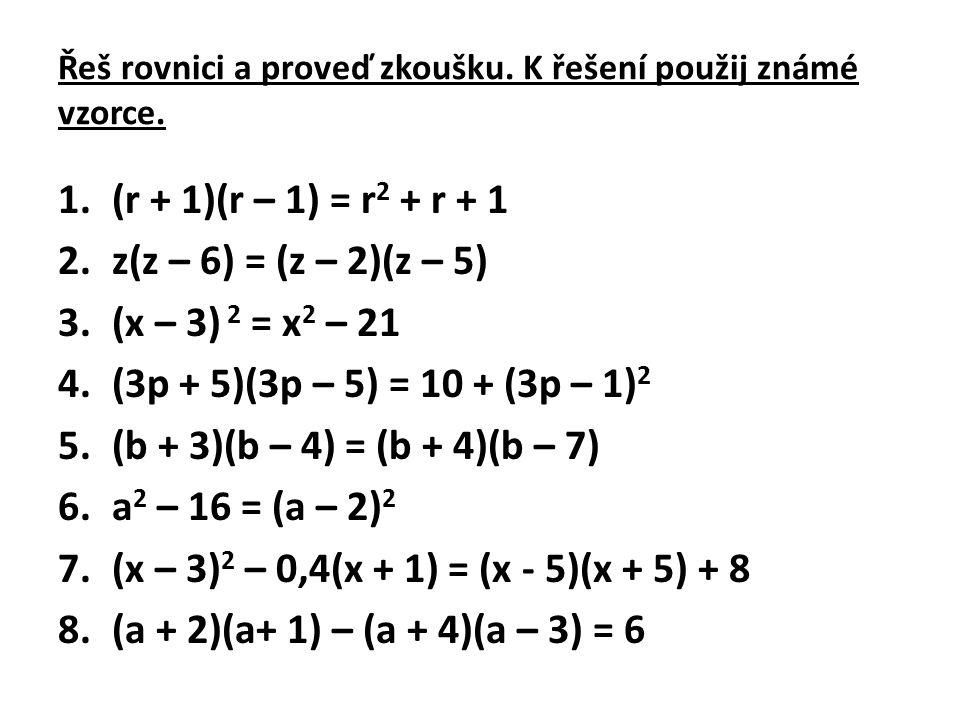 Řeš rovnici a proveď zkoušku. K řešení použij známé vzorce.