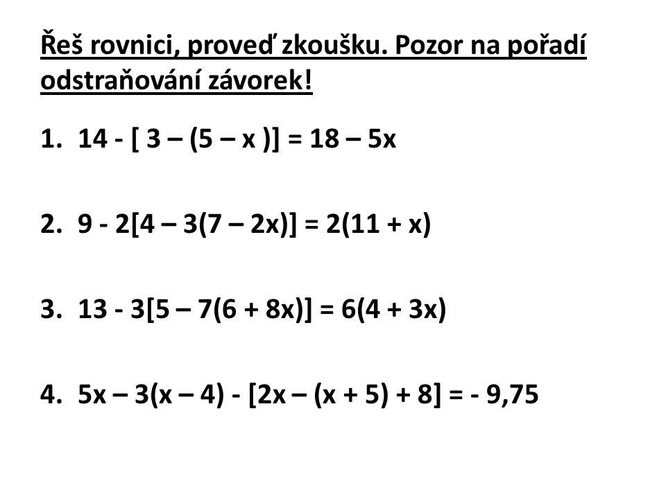 Řeš rovnici, proveď zkoušku. Pozor na pořadí odstraňování závorek!