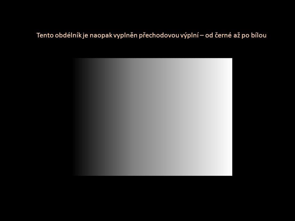 Tento obdélník je naopak vyplněn přechodovou výplní – od černé až po bílou